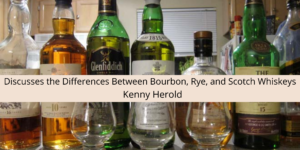 Kenny Alan Herold of Minnesota Discusses the Differences Between Bourbon, Rye, and Scotch Whiskeys